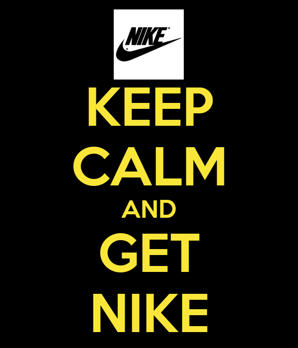 KEEP CALM AND GET NIKE