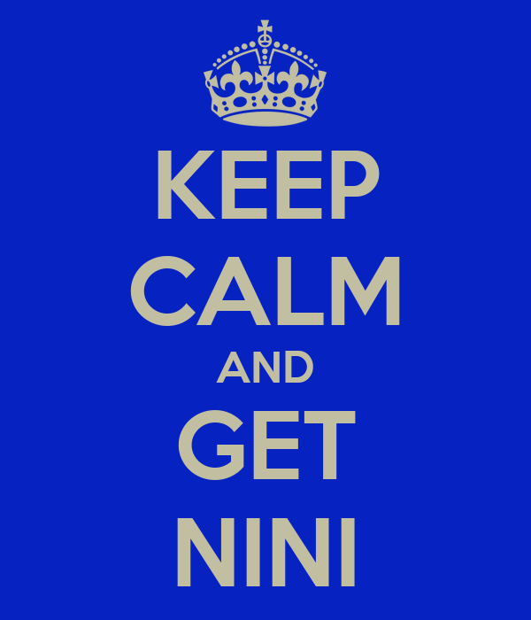 KEEP CALM AND GET NINI