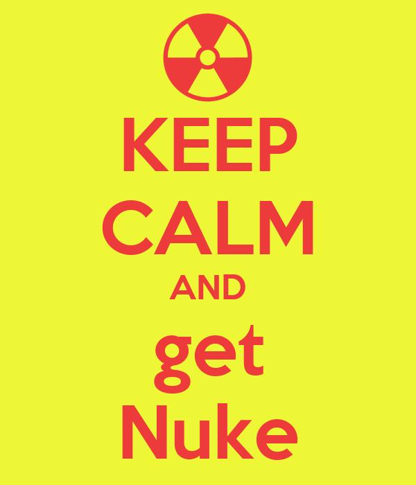 KEEP CALM AND get Nuke