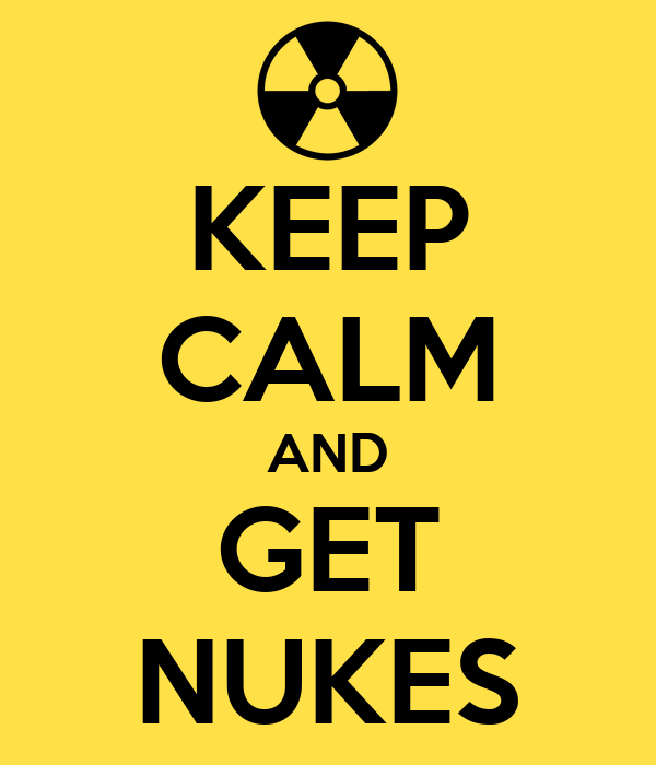 KEEP CALM AND GET NUKES