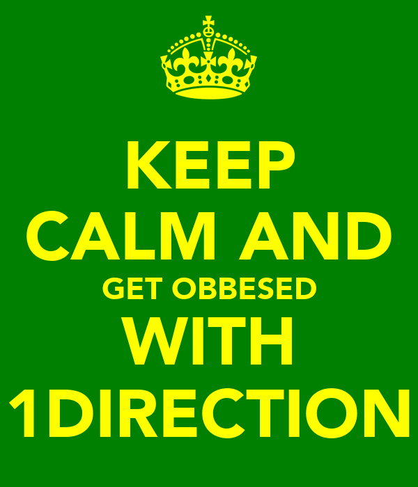 KEEP CALM AND GET OBBESED WITH 1DIRECTION
