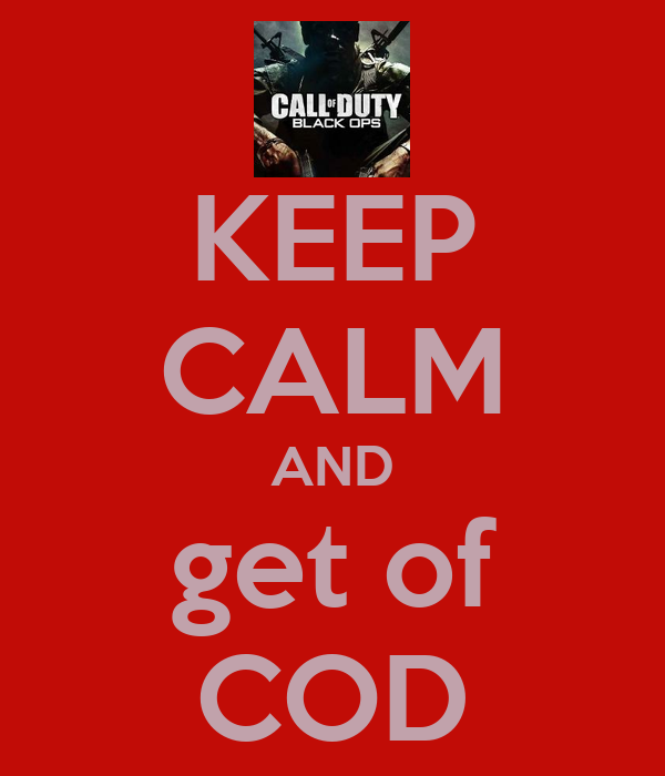 KEEP CALM AND get of COD