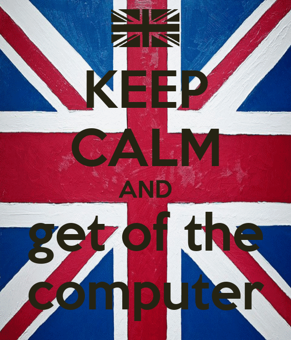 KEEP CALM AND get of the computer