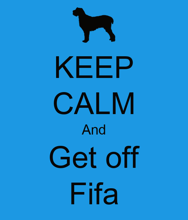 KEEP CALM And Get off Fifa