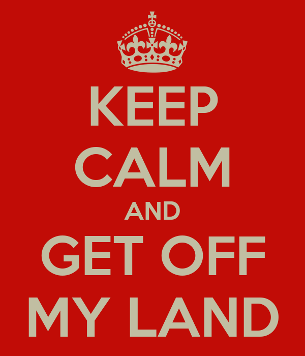 KEEP CALM AND GET OFF MY LAND