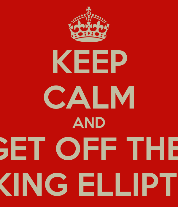 KEEP CALM AND GET OFF THE  FUCKING ELLIPTICAL