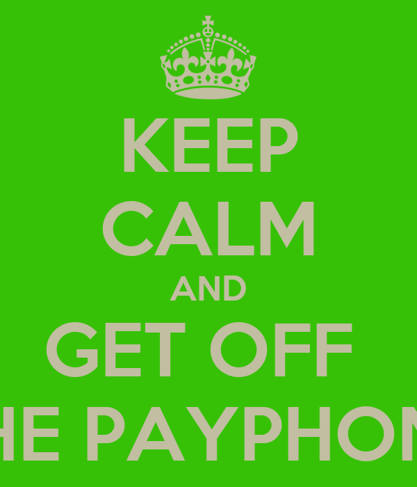 KEEP CALM AND GET OFF  THE PAYPHONE