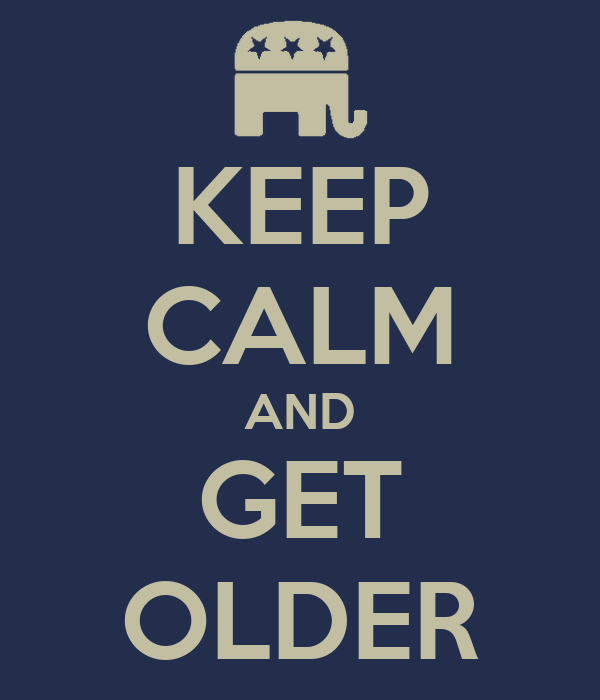 KEEP CALM AND GET OLDER