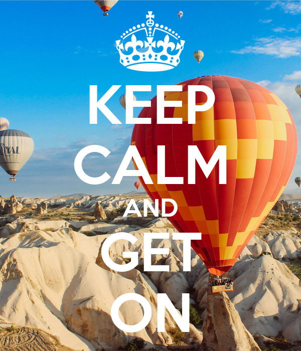 KEEP CALM AND GET ON