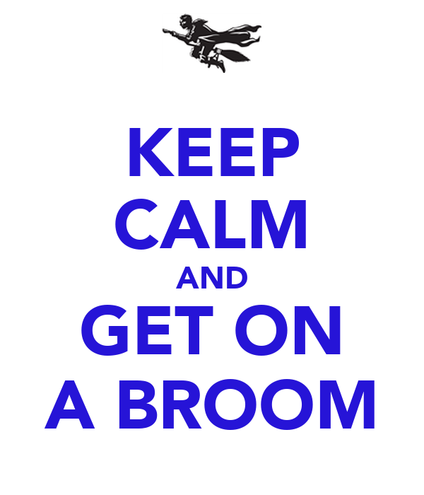 KEEP CALM AND GET ON A BROOM
