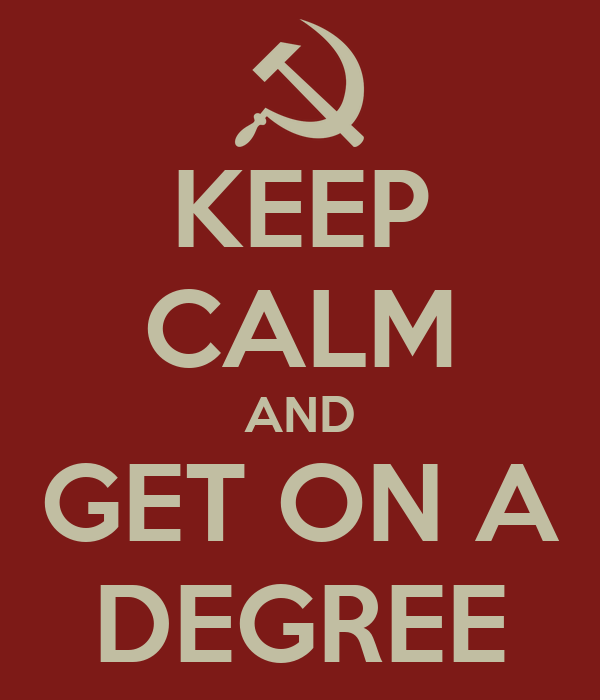 KEEP CALM AND GET ON A DEGREE