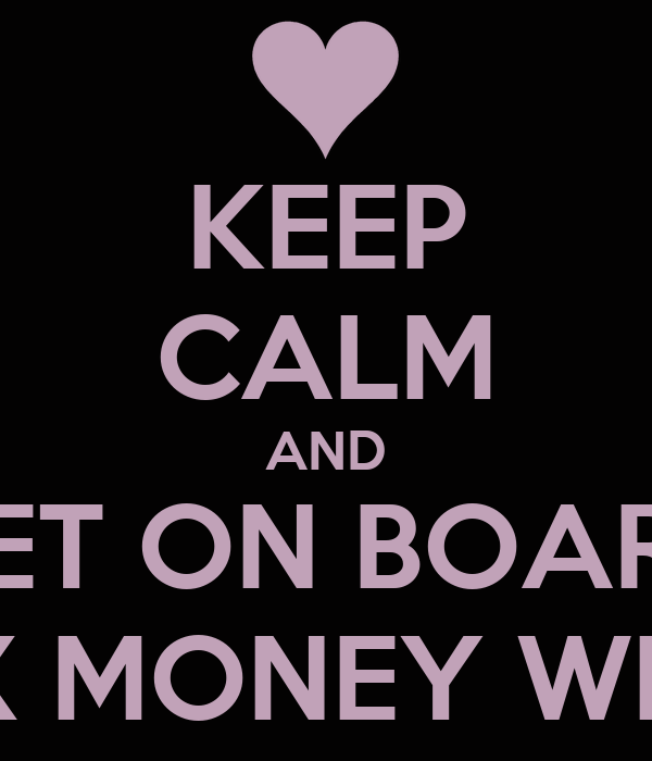KEEP CALM AND GET ON BOARD SEX MONEY WEED