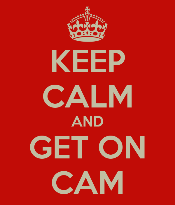 KEEP CALM AND GET ON CAM