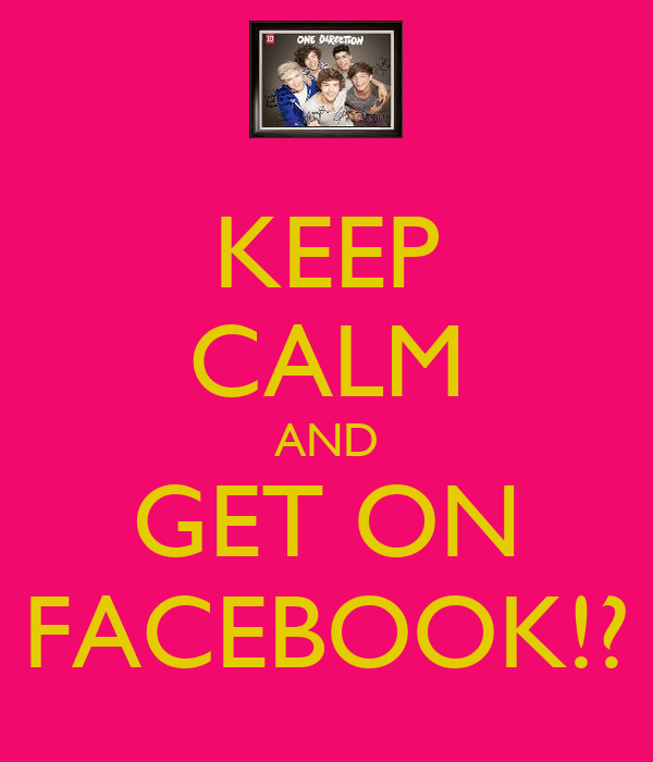 KEEP CALM AND GET ON FACEBOOK!?