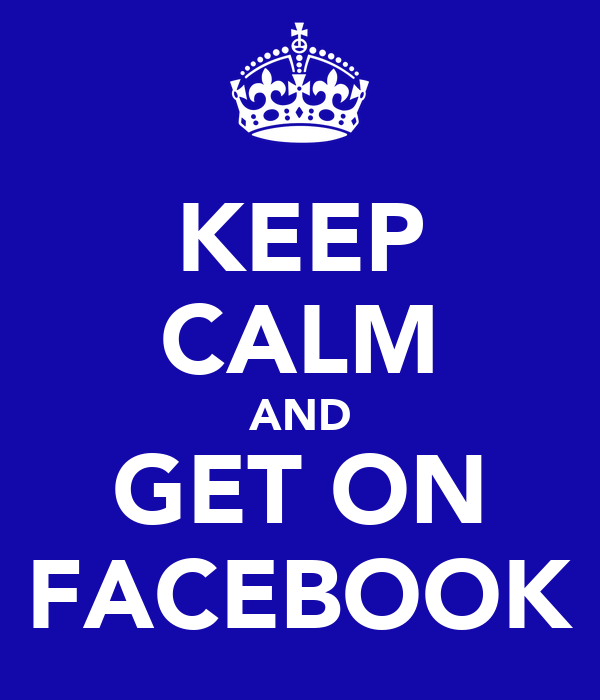KEEP CALM AND GET ON FACEBOOK