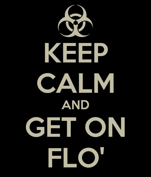 KEEP CALM AND GET ON FLO'