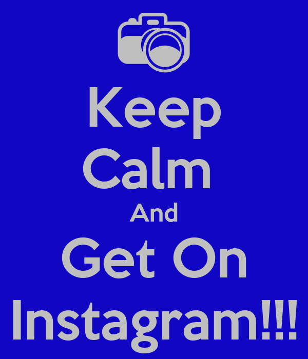 Keep Calm  And Get On Instagram!!!