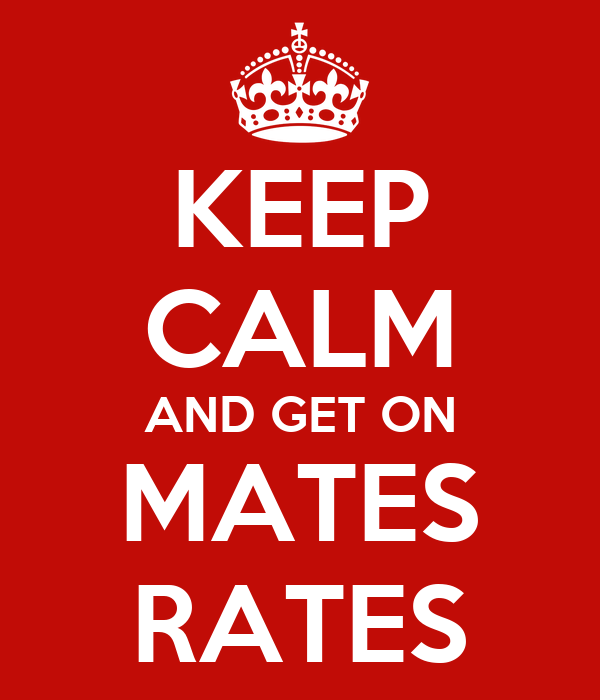 KEEP CALM AND GET ON MATES RATES