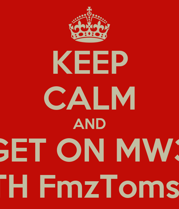 KEEP CALM AND GET ON MW3 WITH FmzTomsteR