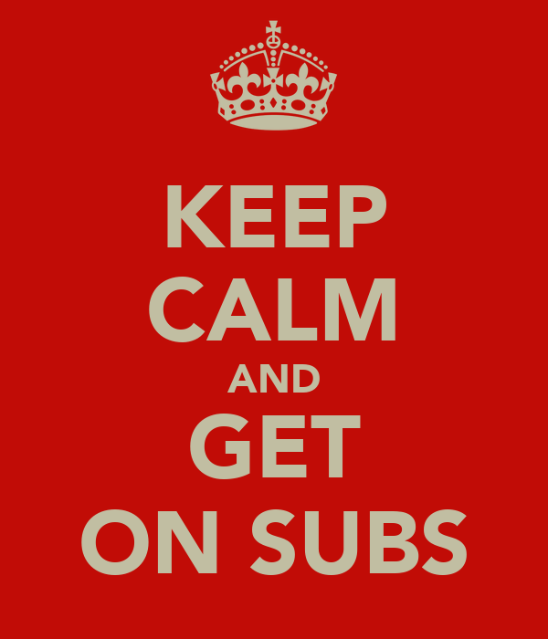 KEEP CALM AND GET ON SUBS
