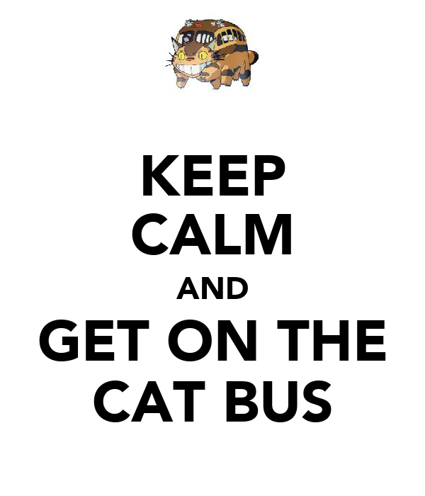 KEEP CALM AND GET ON THE CAT BUS