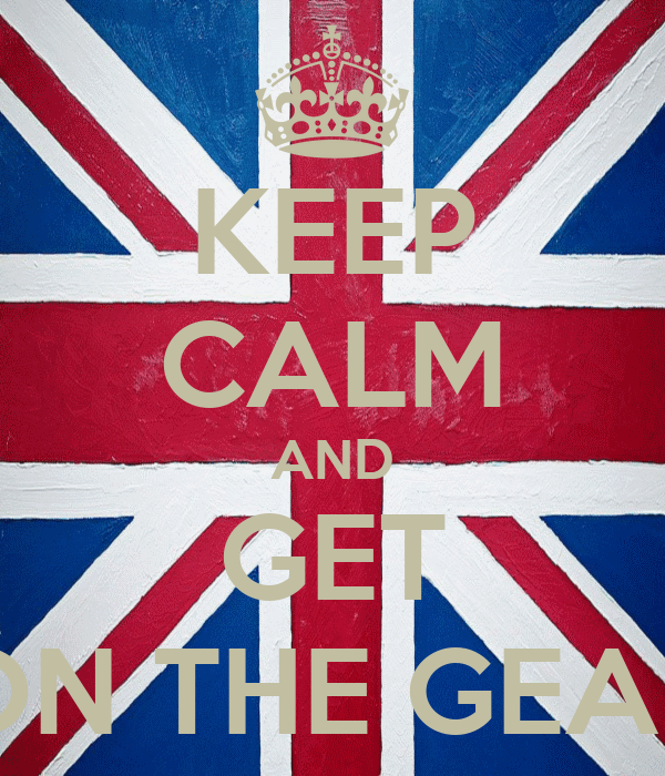 KEEP CALM AND GET ON THE GEAR