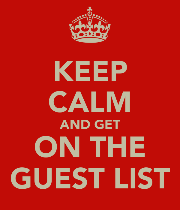 KEEP CALM AND GET ON THE GUEST LIST