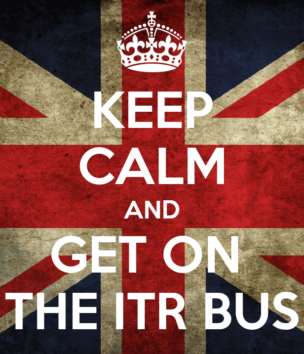 KEEP CALM AND GET ON  THE ITR BUS