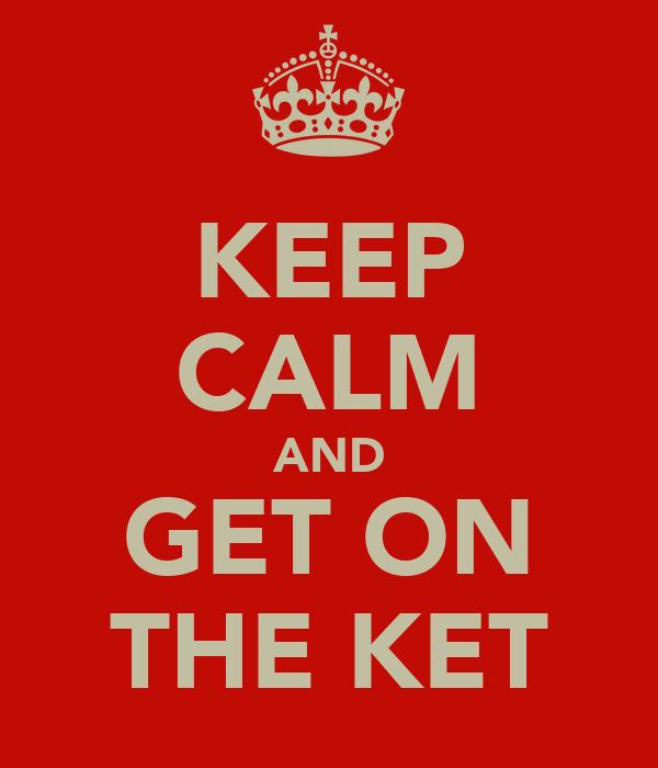 KEEP CALM AND GET ON THE KET