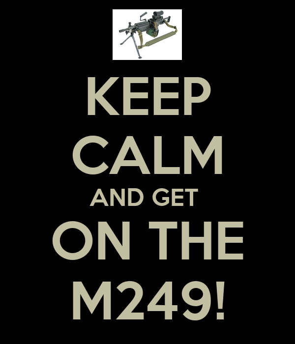 KEEP CALM AND GET  ON THE M249!