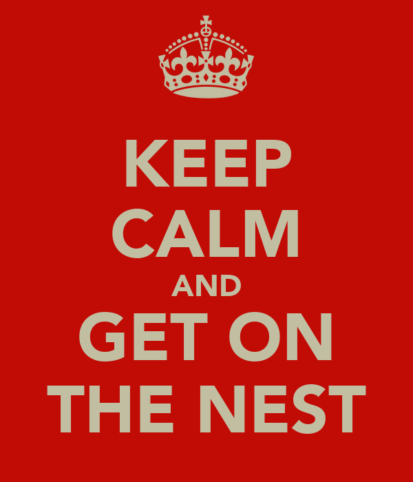 KEEP CALM AND GET ON THE NEST