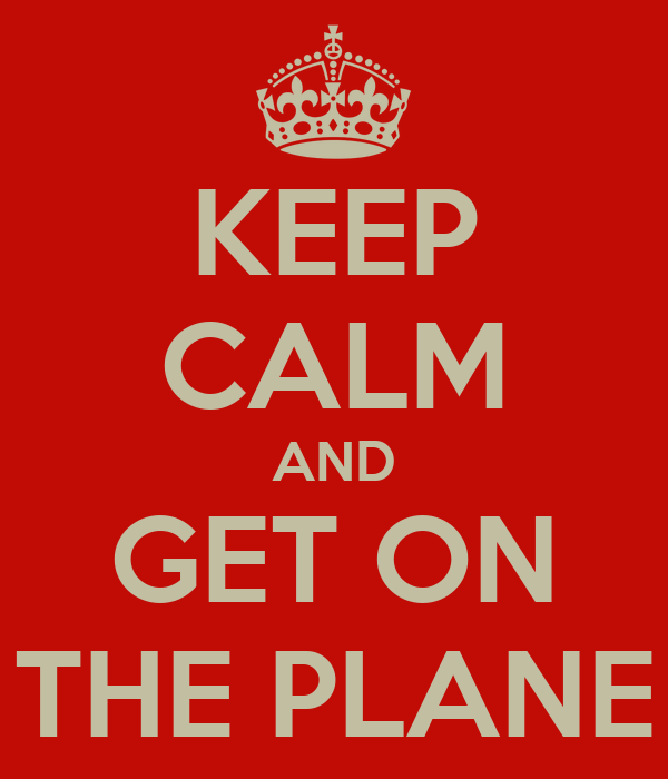 KEEP CALM AND GET ON THE PLANE