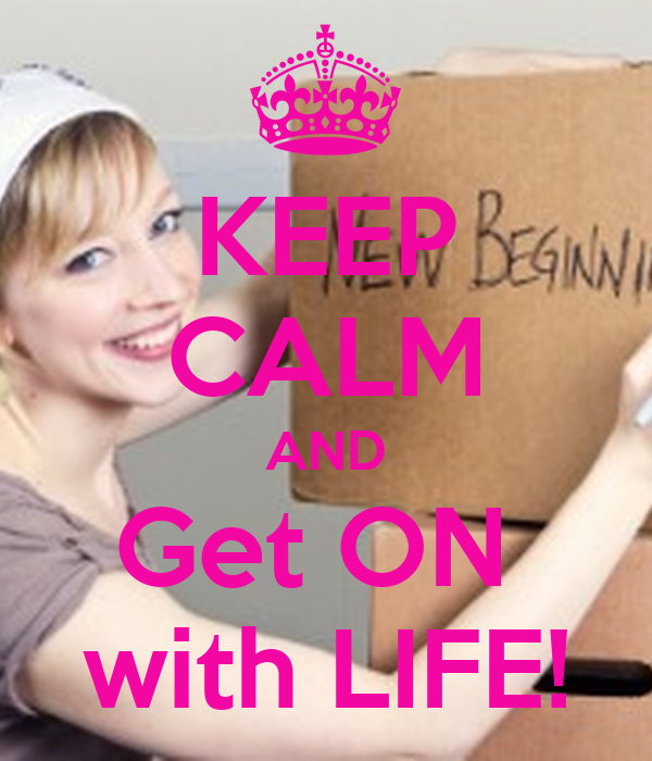 KEEP CALM AND Get ON  with LIFE!