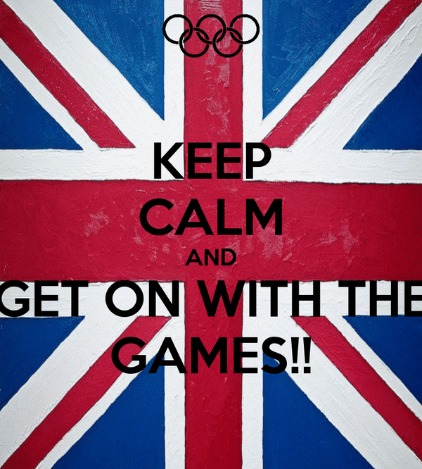 KEEP CALM AND GET ON WITH THE GAMES!!