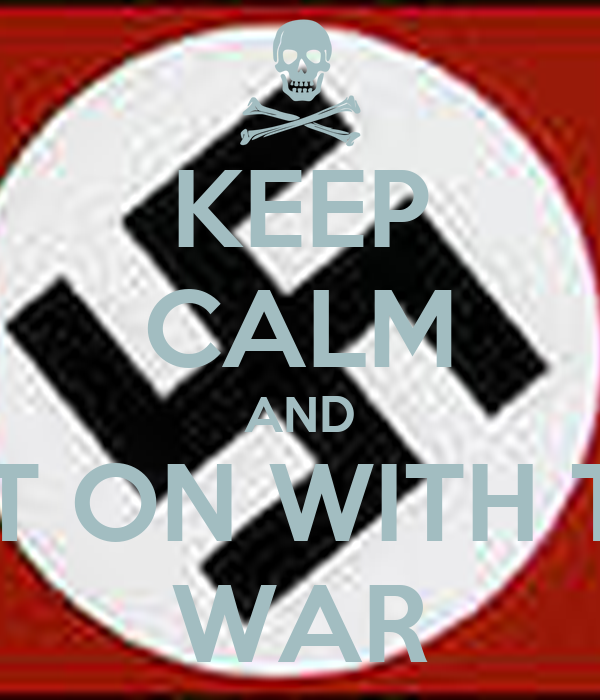 KEEP CALM AND GET ON WITH THE WAR
