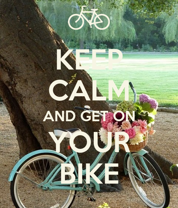 KEEP CALM AND GET ON YOUR BIKE