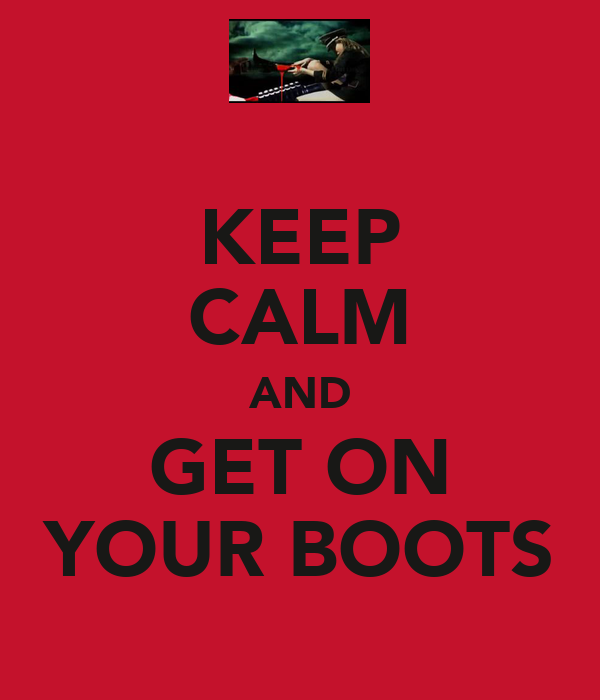 KEEP CALM AND GET ON YOUR BOOTS