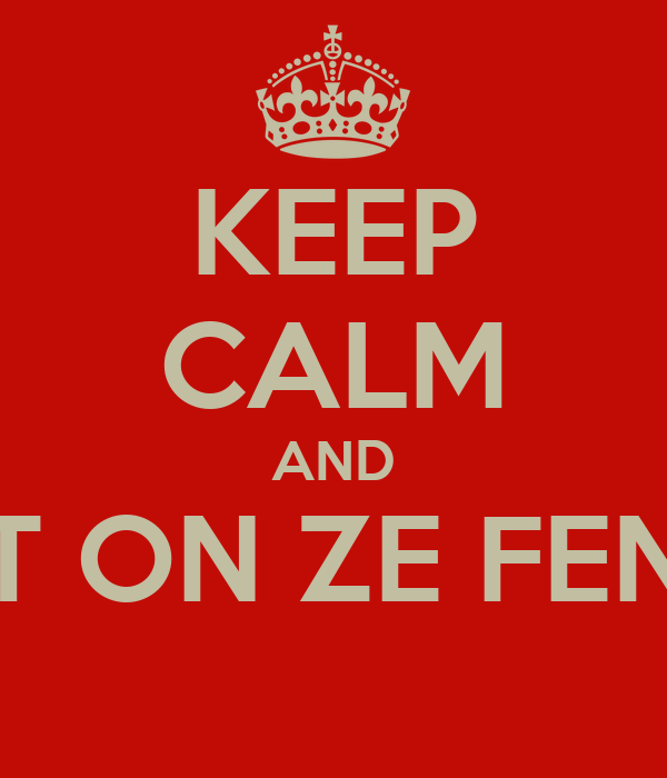 KEEP CALM AND GET ON ZE FENCE