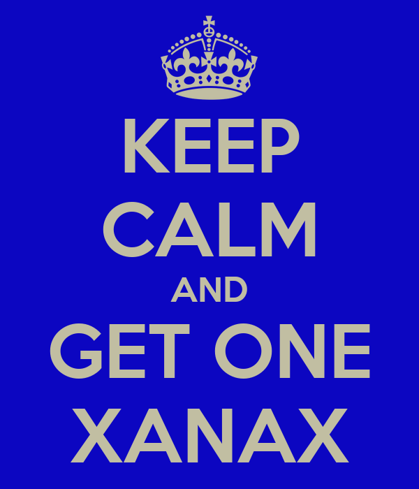 KEEP CALM AND GET ONE XANAX