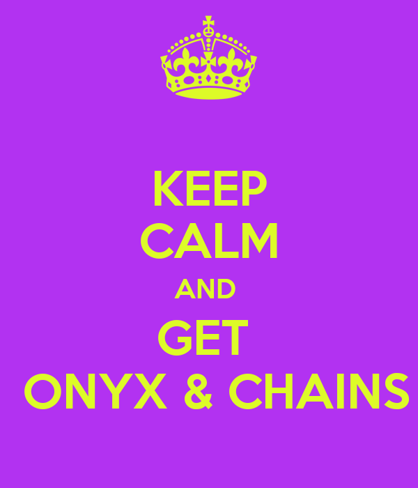 KEEP CALM AND  GET   ONYX & CHAINS