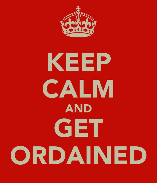 KEEP CALM AND GET ORDAINED
