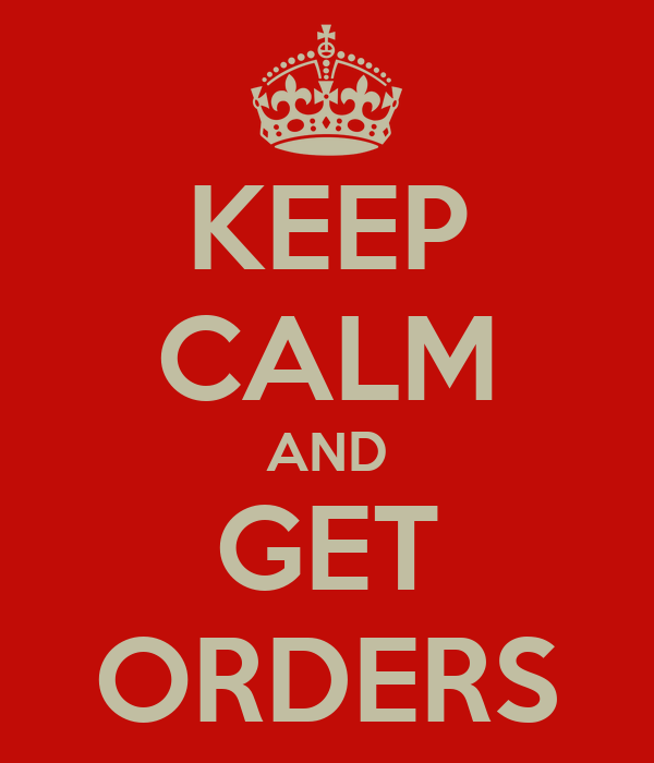 KEEP CALM AND GET ORDERS