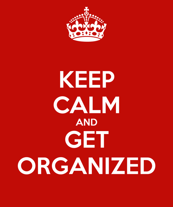 KEEP CALM AND GET ORGANIZED