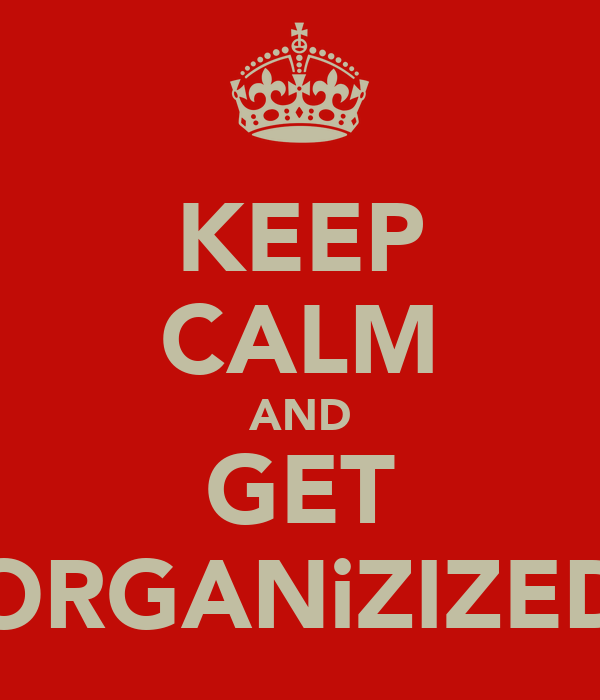 [Image: keep-calm-and-get-organizized.jpg]