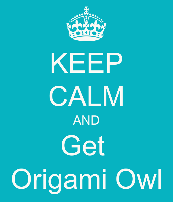 KEEP CALM AND Get  Origami Owl