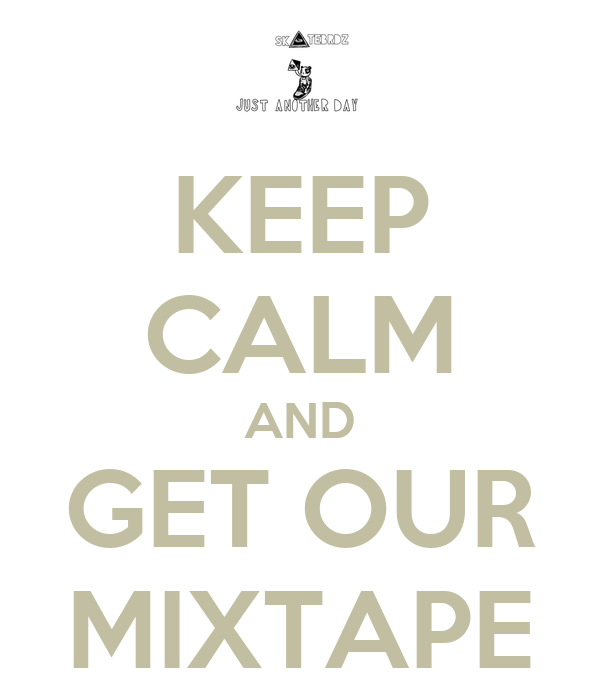 KEEP CALM AND GET OUR MIXTAPE