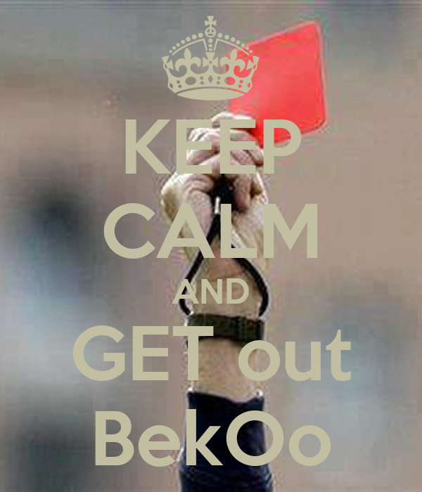KEEP CALM AND GET out BekOo