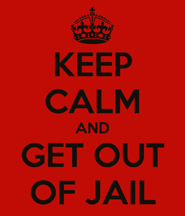 KEEP CALM AND GET OUT OF JAIL