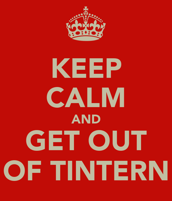 KEEP CALM AND GET OUT OF TINTERN