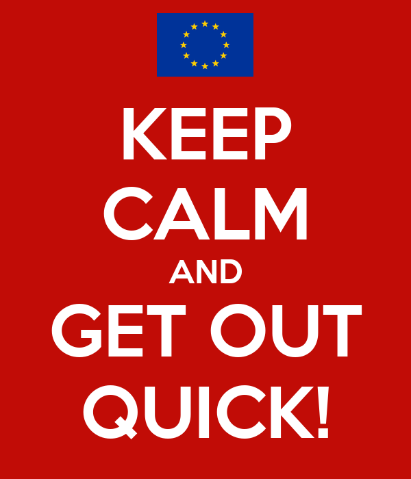 KEEP CALM AND GET OUT QUICK!